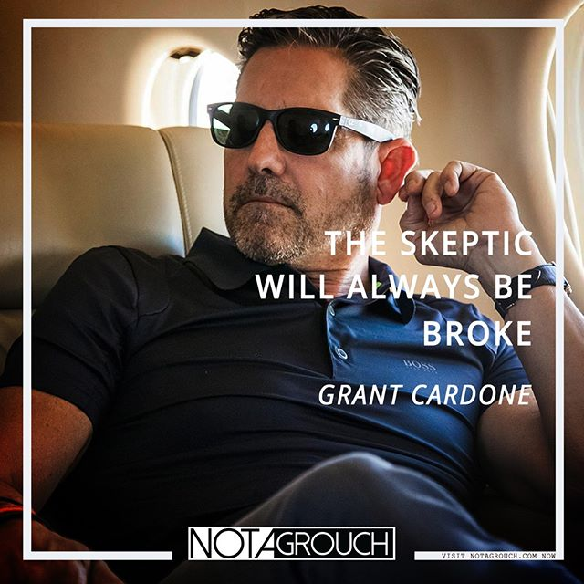 You Have to Believe. Grant Cardone