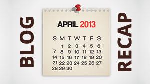 April 2013 Blogging Recap
