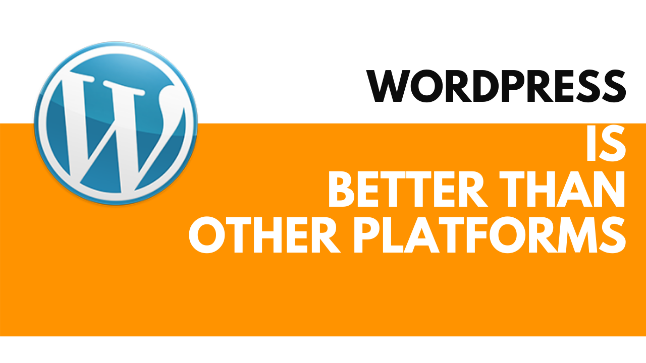 WordPress is Better Than Other Platforms