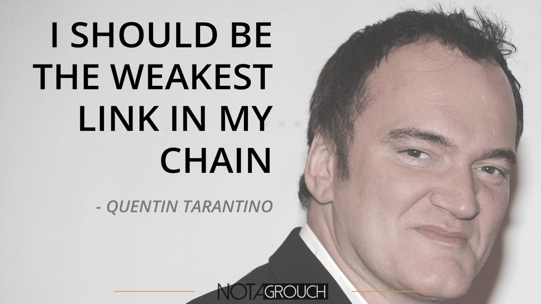 """Trantino photo with a quote by him """"I Should Be The Weakest Link in My Chain"""""""